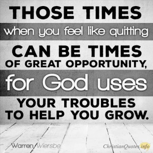 Reasons To Not Quit During Times Of Trouble