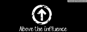 Above the influence. Profile Facebook Covers