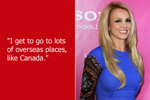 ... Britney Spears , thus ending her dream of someday becoming a world