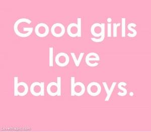 ... good girl bad boy quotes good girl vs bad girl quotes good girl