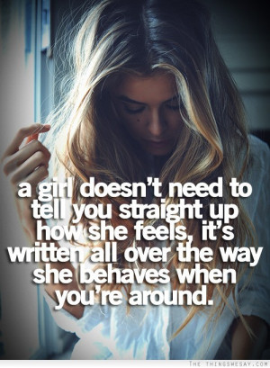 girl doesn't need to tell you straight how she feels it's written ...