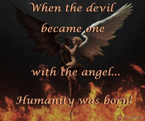 ... The Devil Became One With The Angel Humanity Was Born - Angels Quote