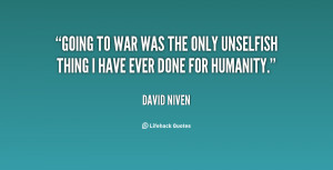 Going to war was the only unselfish thing I have ever done for ...