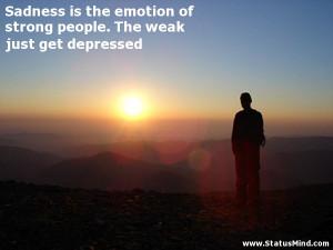 ... weak just get depressed - Sad and Loneliness Quotes - StatusMind.com