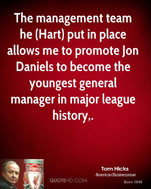 The management team he (Hart) put in place allows me to promote Jon ...