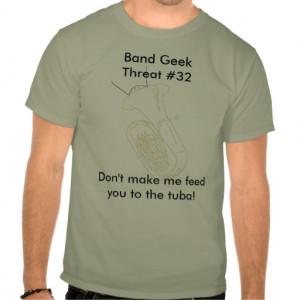 Band Geek Sayings Band geek threat #32 t-shirt