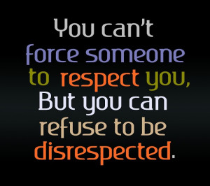 Tags: disrepect , force , refuse , respect