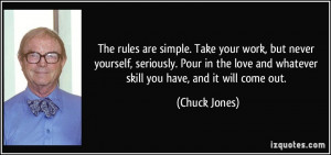 The rules are simple. Take your work, but never yourself, seriously ...