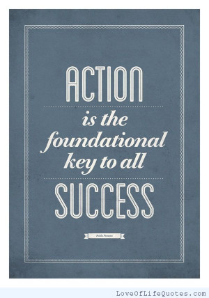 Action is the foundational key to success.