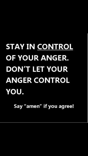 Don't let anger run your life. Don't push away the ppl who make you ...