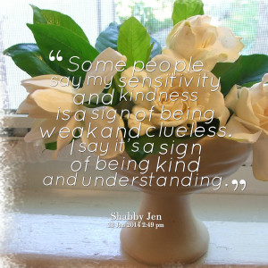 Quotes Picture: some people say my sensitivity and kindness is a sign ...