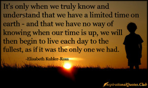 ... limited-time-earth-knowing-live-motivational-Elisabeth-Kubler-Ross.jpg