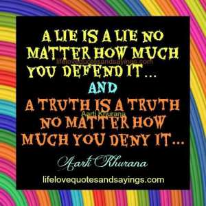 lie is a lie no matter how much defend it and A Truth is a truth no ...