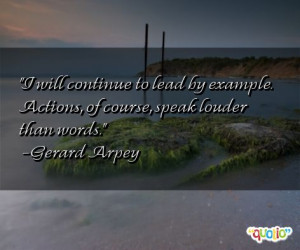 ... by example. Actions, of course, speak louder than words. -Gerard Arpey