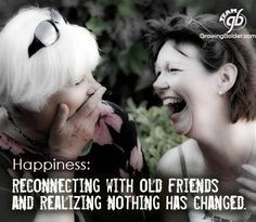 Happiness | Reconnecting with old friends & realizing nothing has ...
