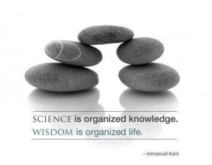 Science is organized knowledge wisdom is organized life