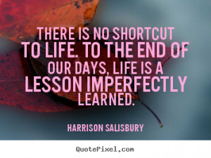 ... to the end of our days, life.. Harrison Salisbury popular life quotes