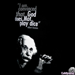 "Am Convinced That God Does Not Play Dice "" - Albert Einstein ..."
