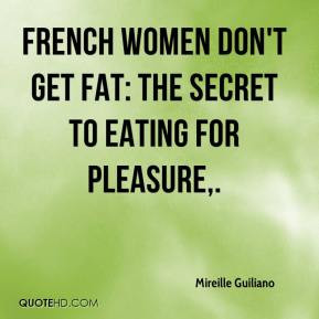 mireille-guiliano-quote-french-women-dont-get-fat-the-secret-to.jpg