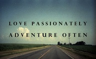 Love Passionately Adventure Often ~ Clever Quotes