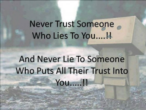 Never trust someone who lies to you ...!!