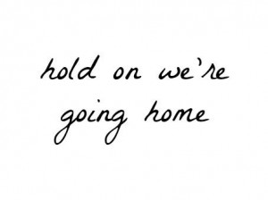 Going Home Quotes Hold on we're going home