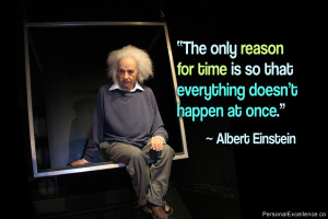 "Inspirational Quote: ""The only reason for time is so that everything ..."