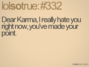 dear-karma-i-really-hate-you-right-now-you-made-your-point.png