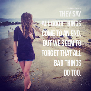 All Bad Things Come To An End Girly Quote Picture