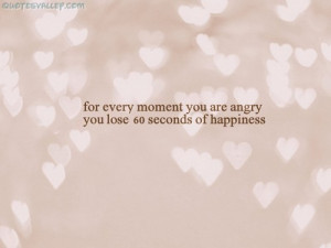 For Every Moment You Are Angry, You Lose 60 Seconds Of Happiness