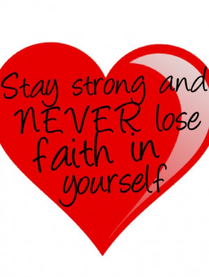 Stay strong and never lose faith in yourself