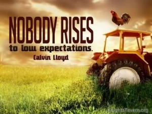 """Nobody rises to low expectations."""" -Calvin Lloyd inspirational quote ..."""