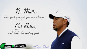 No Matter How Good You by tiger-woods Picture Quotes