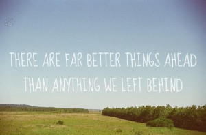 ... Far Better Things Ahead Than Anything We Left Behind ~ Future Quote