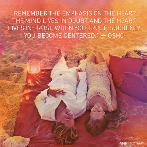 Remember the emphasis on the heart. The mind lives in doubt and the ...