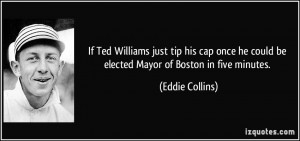 If Ted Williams just tip his cap once he could be elected Mayor of ...