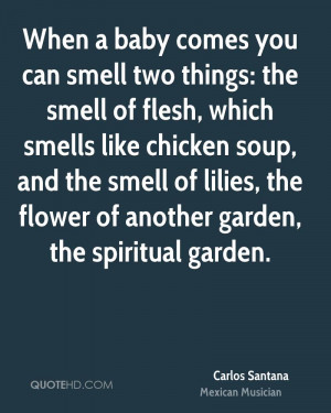 When a baby comes you can smell two things: the smell of flesh, which ...
