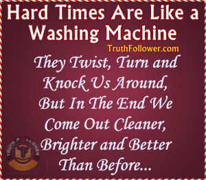 Hard Times Are Like a Washing Machine, Difficult Times Uplifting ...