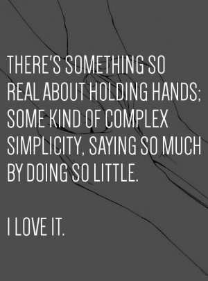 Best Love Quotes there s something so real about holding hands