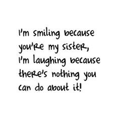sisters quote. We are adopted sisters..... @Allison j.d.m Brady and ...