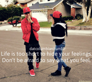 Life is too short to hide your feelings. Don't be afraid to say what ...
