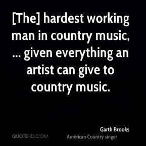 Garth Brooks - [The] hardest working man in country music, ... given ...