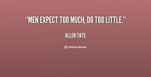 quote-Allen-Tate-men-expect-too-much-do-too-little-32955.png
