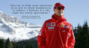 Michael Schumacher quotes You try to hide your emotions, so as not to ...
