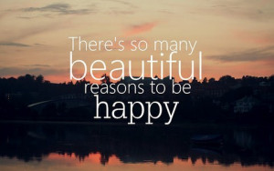 Motivational Quotes 293 Theres so many beautiful reasons to be happy.