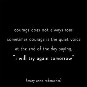 Courage Does Not Always Roar, Sometimes Courage Is The Quiet Voice At ...