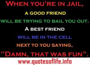 Good Friend Will Bail You Out of Jail Quote
