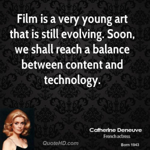 Film is a very young art that is still evolving. Soon, we shall reach ...