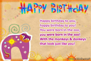 Funny Birthday Quote: Happy birthday to you, happy birthday to you!