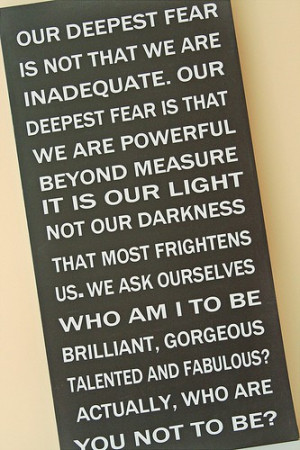 """... by the miraculous Marianne Williamson: """"Our deepest fear…"""" YES"""